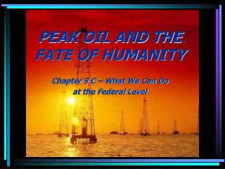 PEAK OIL AND THE FATE OF HUMANITY Chapter 9 C – What We Can Do at the Federal Level