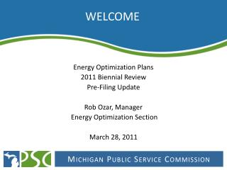 Energy Optimization Plans 2011 Biennial Review Pre-Filing Update Rob Ozar, Manager Energy Optimization Section March 28