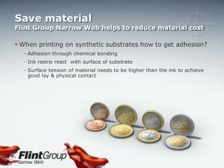 Save material Flint Group Narrow Web helps to reduce material cost