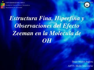 Estructura Fina, Hiperfina y Observaciones del Efecto Zeeman en la Molecula de OH