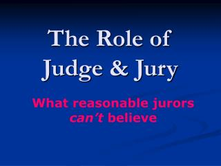 The Role of  Judge & Jury