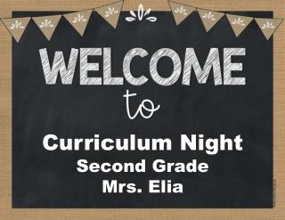 Curriculum Night Second Grade Mrs. Elia