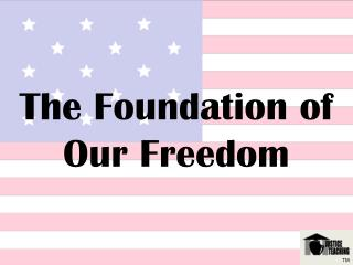 The Foundation of Our Freedom