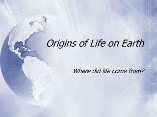 Origins of Life on Earth