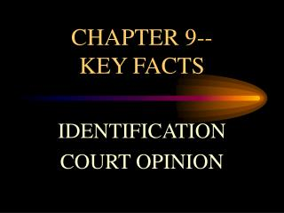 CHAPTER 9-- KEY FACTS