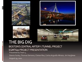 The Big Dig Boston's Central Artery / Tunnel Project EGMT620 Project Presentation