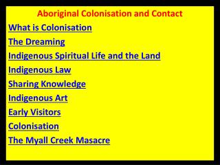 Aboriginal Colonisation and Contact What is Colonisation The Dreaming Indigenous Spiritual Life and the Land Indigenous