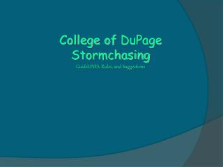 College of DuPage Stormchasing GuideLINES , Rules, and Suggestions