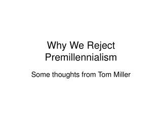 Why We Reject Premillennialism