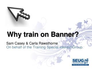 Why train on Banner?