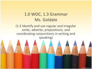 1.0 WOC, 1.3  Grammar Ms.  Goldate
