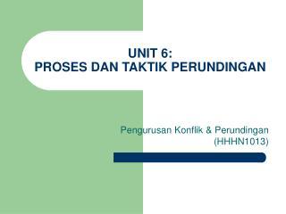 UNIT 6: PROSES DAN TAKTIK PERUNDINGAN
