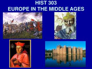 HIST 303 EUROPE IN THE MIDDLE AGES