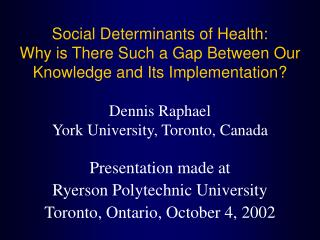Social Determinants of Health: Why is There Such a Gap Between Our Knowledge and Its Implementation? Dennis Raphael  Yor