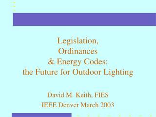 Legislation, Ordinances & Energy Codes: the Future for Outdoor Lighting