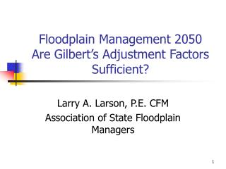 Floodplain Management 2050 Are Gilbert's Adjustment Factors Sufficient?