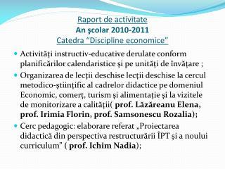 """Raport de activitate An şcolar 2010-2011 Catedra """"Discipline economice"""""""