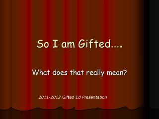 So I am Gifted ….