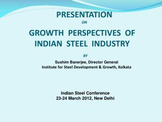Sushim Banerjee , Director General Institute for Steel Development & Growth, Kolkata