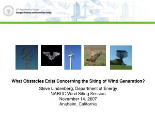 What Obstacles Exist Concerning the Siting of Wind Generation? Steve Lindenberg, Department of Energy NARUC Wind Siting