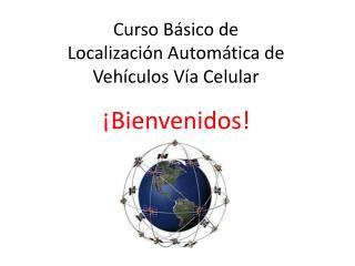 Curso Básico de Localización Automática de Vehículos Vía Celular