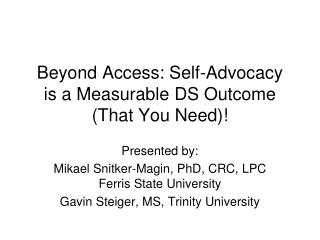 Beyond Access: Self-Advocacy  is a Measurable DS Outcome  (That You Need)!