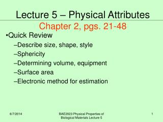Quick Review Describe size, shape, style Sphericity Determining volume, equipment Surface area Electronic method for est