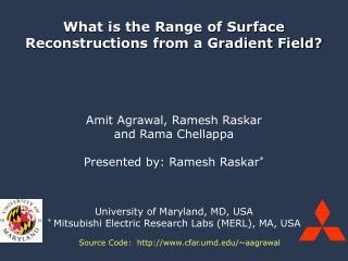 Amit Agrawal, Ramesh Raskar and Rama Chellappa Presented by: Ramesh Raskar * University of Maryland, MD, USA