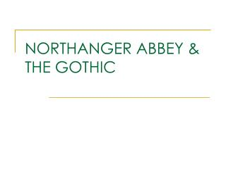 NORTHANGER ABBEY & THE GOTHIC