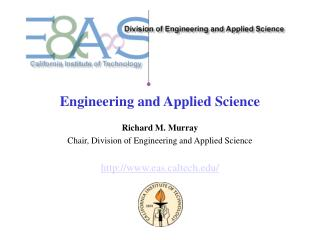 Engineering and Applied Science Richard M. Murray Chair, Division of Engineering and Applied Science http://www.eas.calt