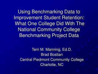 Terri M. Manning, Ed.D. Brad Bostian Central Piedmont Community College Charlotte, NC