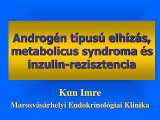 Androg én típusú elhízás, m etaboli c us syndroma és inzulin-rezisztencia