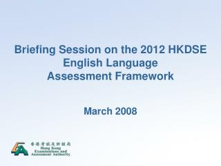 Briefing Session on the 2012 HKDSE English Language Assessment Framework