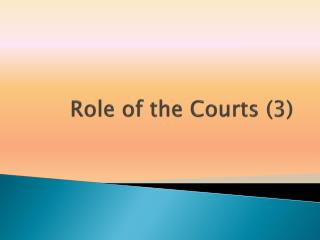 Role of the Courts (3)