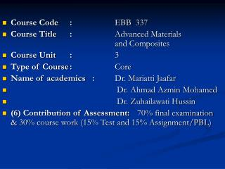 Course Code	: 		EBB  337 Course Title	: 		Advanced Materials 						and Composites Course Unit	: 		3 Type of Course	: 		C