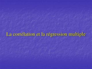 La corrélation et la régression multiple