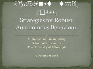 Against the Gods : Strategies for Robust Autonomous Behaviour