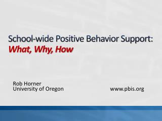 School-wide Positive Behavior Support: What, Why, How