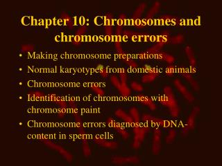 Chapter 10: Chromosomes and chromosome errors