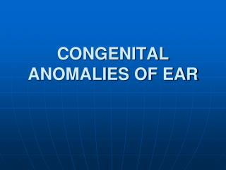 CONGENITAL ANOMALIES OF EAR