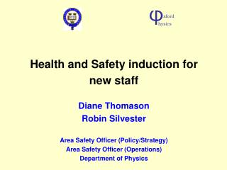 Health and Safety induction for new staff  Diane Thomason Robin Silvester  Area Safety Officer Policy
