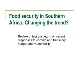 Food security in Southern Africa: Changing the trend?