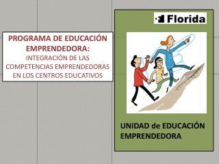PROGRAMA DE EDUCACIÓN EMPRENDEDORA: INTEGRACIÓN DE LAS COMPETENCIAS EMPRENDEDORAS EN LOS CENTROS EDUCATIVOS