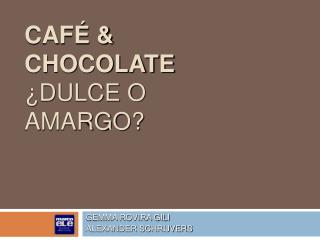CAFÉ & CHOCOLATE ¿DULCE O AMARGO?