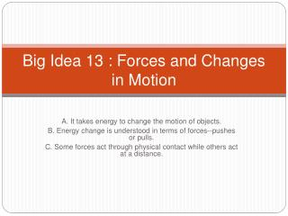 Big Idea 13 : Forces and Changes in Motion