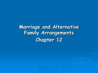 Marriage and Alternative Family Arrangements Chapter 12