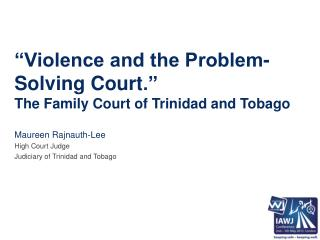 """Violence and the Problem-Solving Court ."" The Family Court of Trinidad and Tobago"