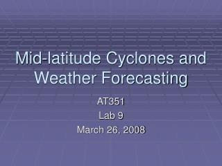 Mid-latitude Cyclones and Weather Forecasting