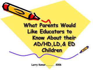 What Parents Would Like Educators to Know About their AD/HD,LD,& ED Children