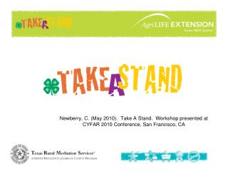 Newberry, C. (May 2010). Take A Stand. Workshop presented at CYFAR 2010 Conference, San Francisco, CA